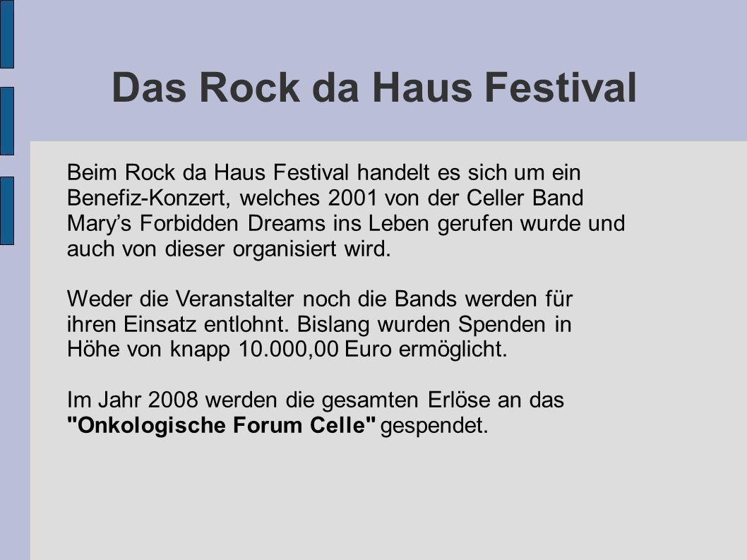 Das Rock da Haus Festival Beim Rock da Haus Festival handelt es sich um ein Benefiz-Konzert, welches 2001 von der Celler Band Marys Forbidden Dreams i
