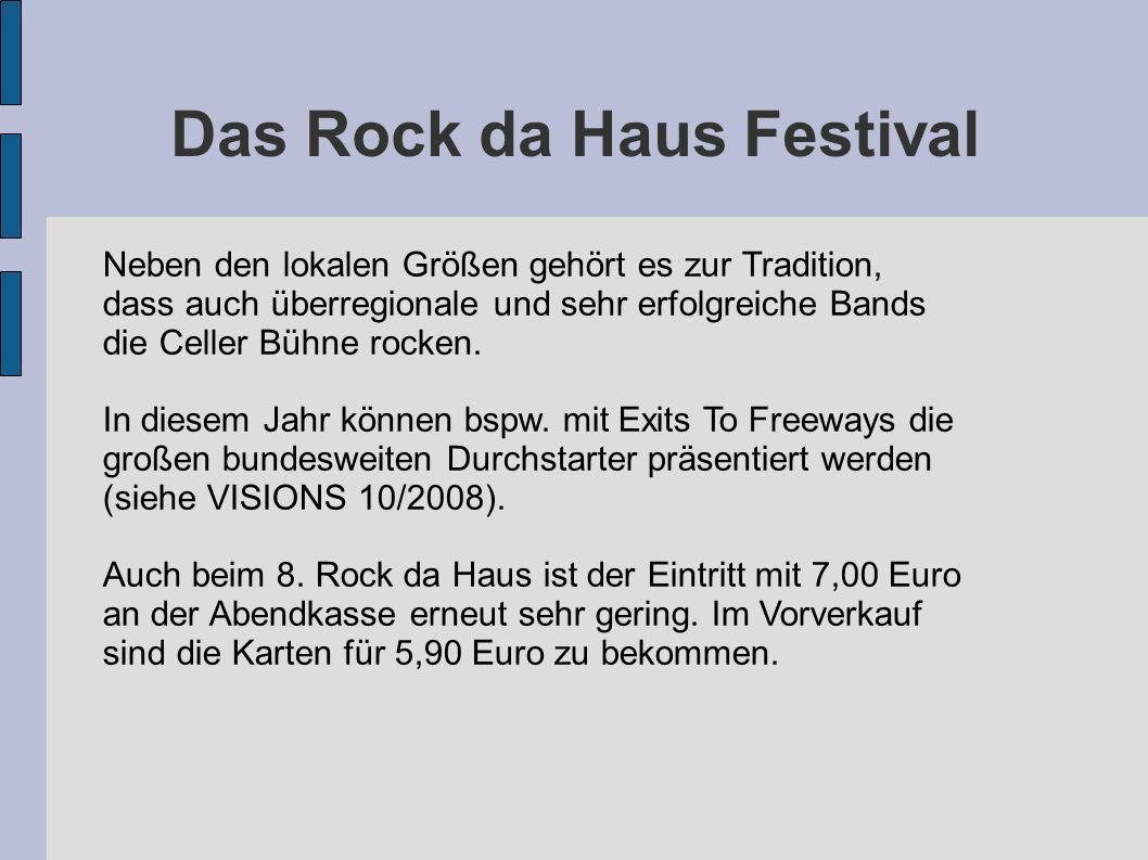 Das Rock da Haus Festival Neben den lokalen Größen gehört es zur Tradition, dass auch überregionale und sehr erfolgreiche Bands die Celler Bühne rocke