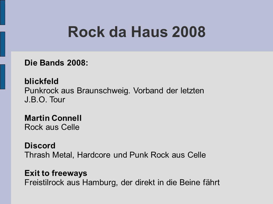 Rock da Haus 2008 Die Bands 2008: blickfeld Punkrock aus Braunschweig. Vorband der letzten J.B.O. Tour Martin Connell Rock aus Celle Discord Thrash Me
