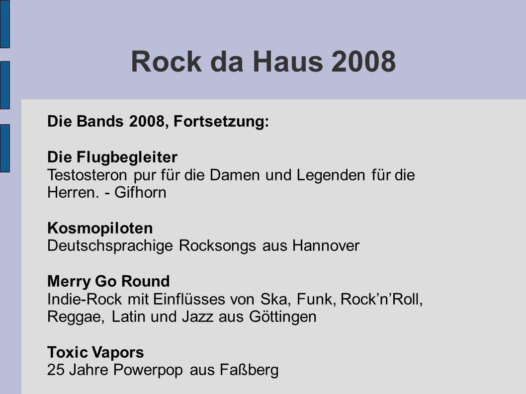 Rock da Haus 2008 Die Bands 2008, Fortsetzung: Die Flugbegleiter Testosteron pur für die Damen und Legenden für die Herren. - Gifhorn Kosmopiloten Deu