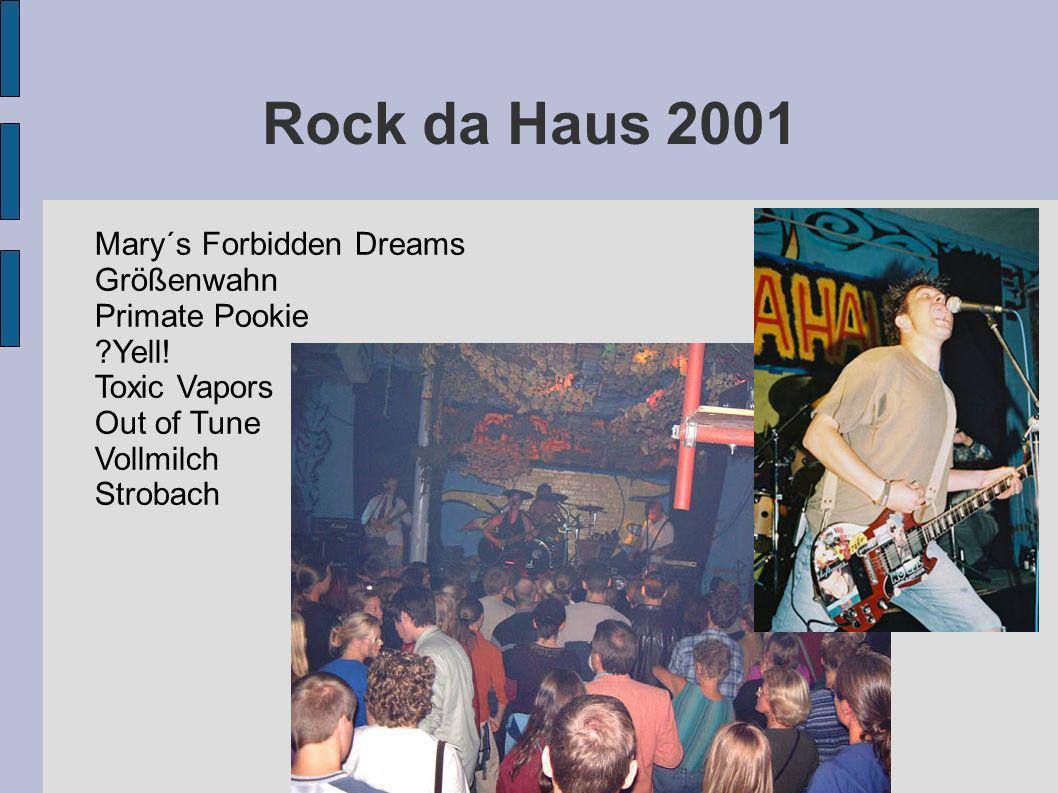 Rock da Haus 2001 Mary´s Forbidden Dreams Größenwahn Primate Pookie ?Yell! Toxic Vapors Out of Tune Vollmilch Strobach
