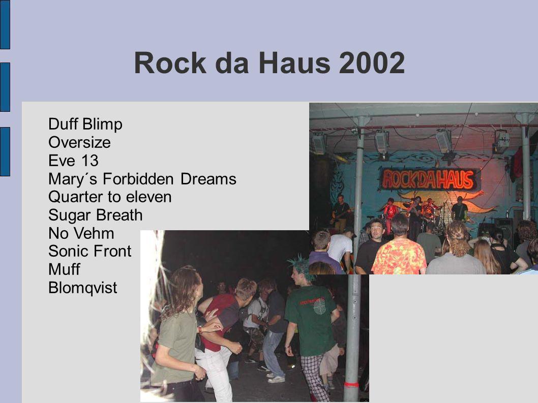 Rock da Haus 2002 Duff Blimp Oversize Eve 13 Mary´s Forbidden Dreams Quarter to eleven Sugar Breath No Vehm Sonic Front Muff Blomqvist