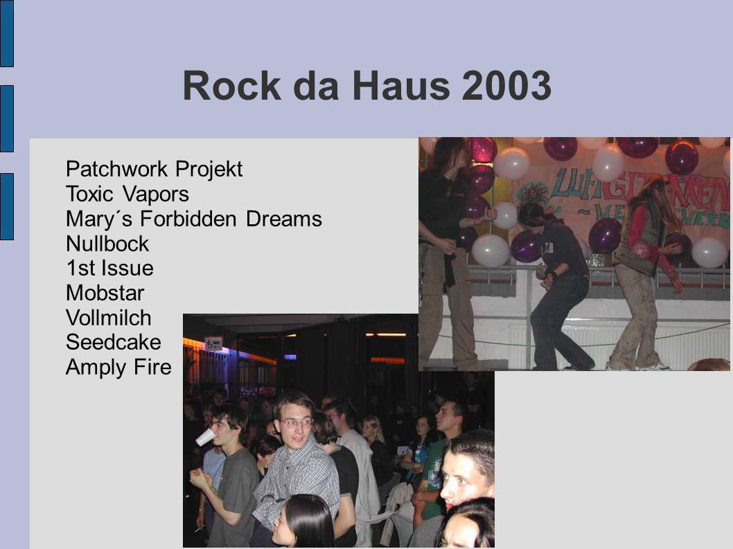 Rock da Haus 2004 Disguising Grace Mary´s Forbidden Dreams Mindwise Uphonic Special Guest: Kürsche!!.