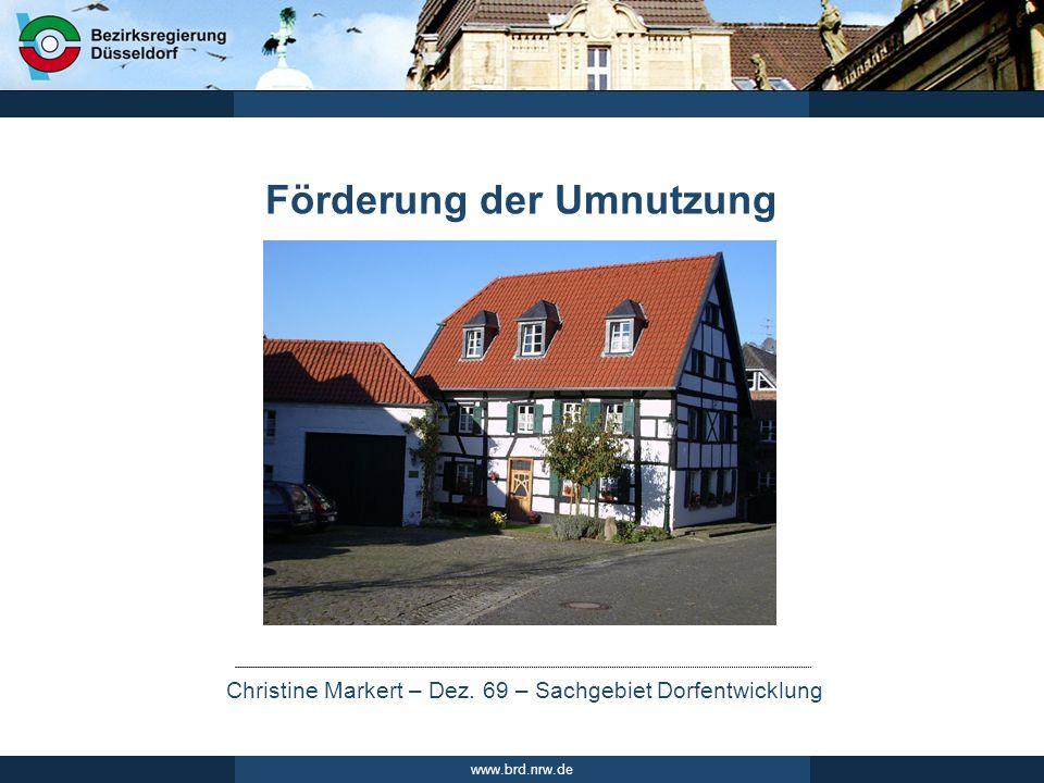 Christine Markert – Dez. 69 – Sachgebiet Dorfentwicklung www.brd.nrw.de Förderung der Umnutzung
