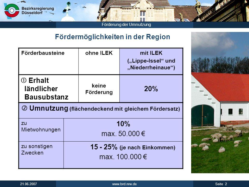 www.brd.nrw.de 2Seite 21.06.2007 Förderung der Umnutzung Fördermöglichkeiten in der Region Förderbausteineohne ILEKmit ILEK (Lippe-Issel und Niederrhe