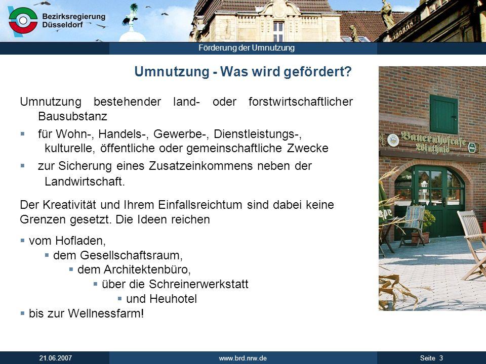 www.brd.nrw.de 3Seite 21.06.2007 Förderung der Umnutzung Umnutzung - Was wird gefördert? Umnutzung bestehender land- oder forstwirtschaftlicher Bausub
