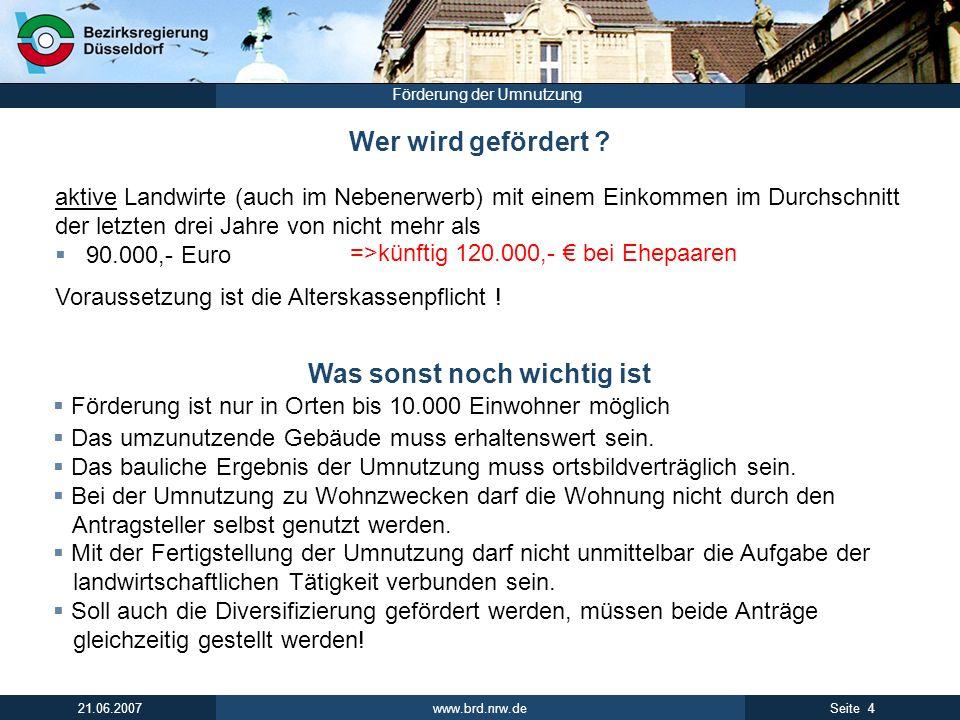 www.brd.nrw.de 4Seite 21.06.2007 Förderung der Umnutzung Förderung ist nur in Orten bis 10.000 Einwohner möglich Das umzunutzende Gebäude muss erhalte