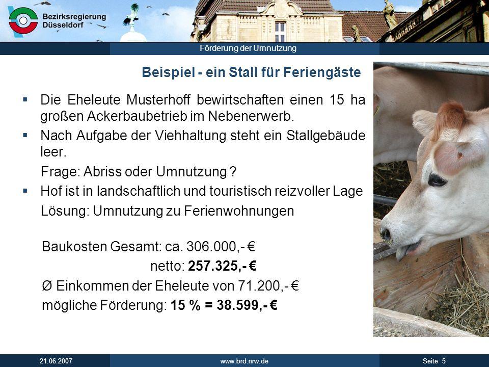 www.brd.nrw.de 5Seite 21.06.2007 Förderung der Umnutzung Beispiel - ein Stall für Feriengäste Die Eheleute Musterhoff bewirtschaften einen 15 ha große