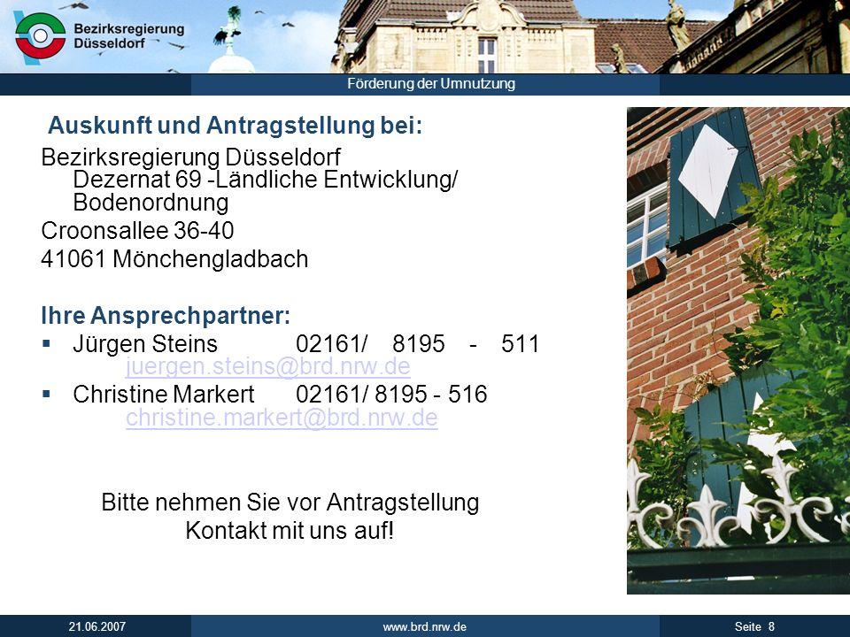 www.brd.nrw.de 8Seite 21.06.2007 Förderung der Umnutzung Auskunft und Antragstellung bei: Bezirksregierung Düsseldorf Dezernat 69 -Ländliche Entwicklu