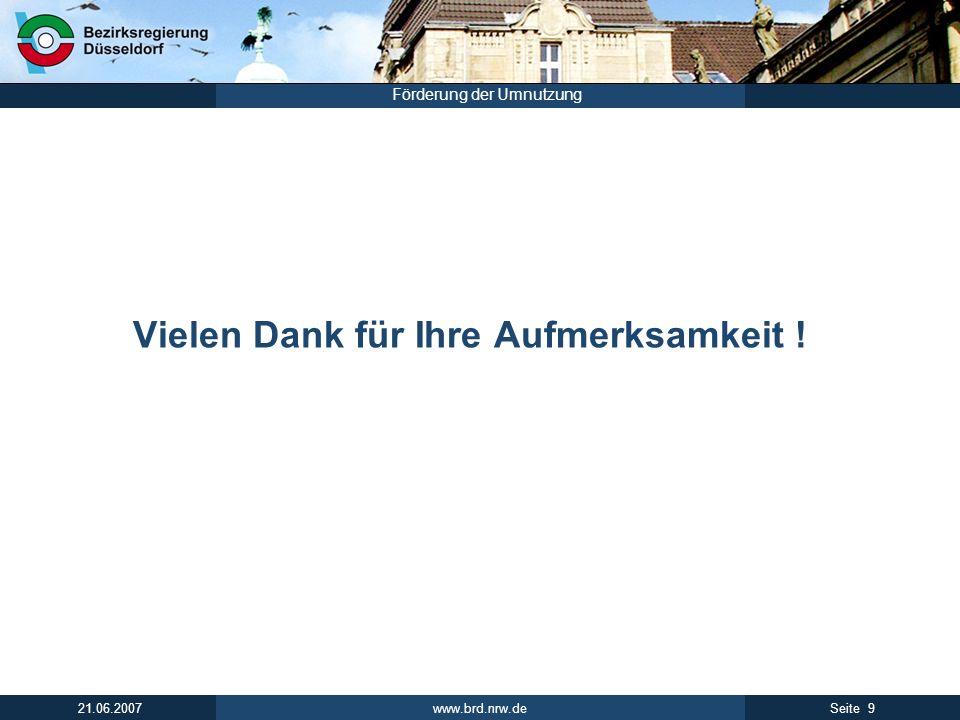 www.brd.nrw.de 9Seite 21.06.2007 Förderung der Umnutzung Vielen Dank für Ihre Aufmerksamkeit !