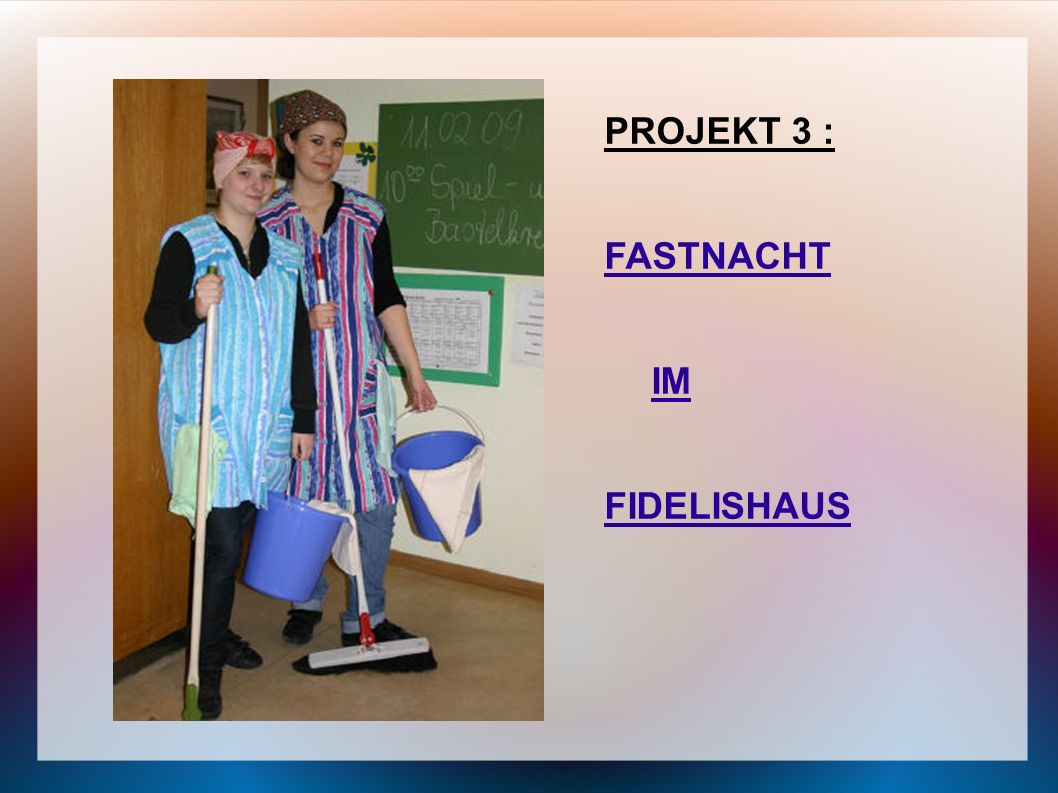 PROJEKT 3 : FASTNACHT IM FIDELISHAUS