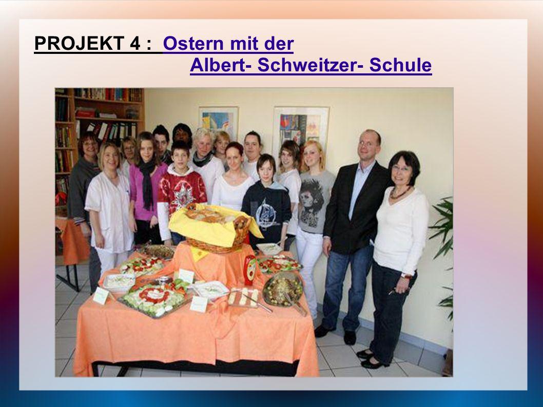 PROJEKT 4 : Ostern mit der Albert- Schweitzer- Schule