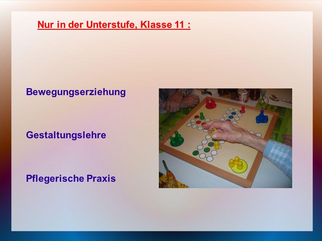 Bewegungserziehung Gestaltungslehre Pflegerische Praxis Nur in der Unterstufe, Klasse 11 :
