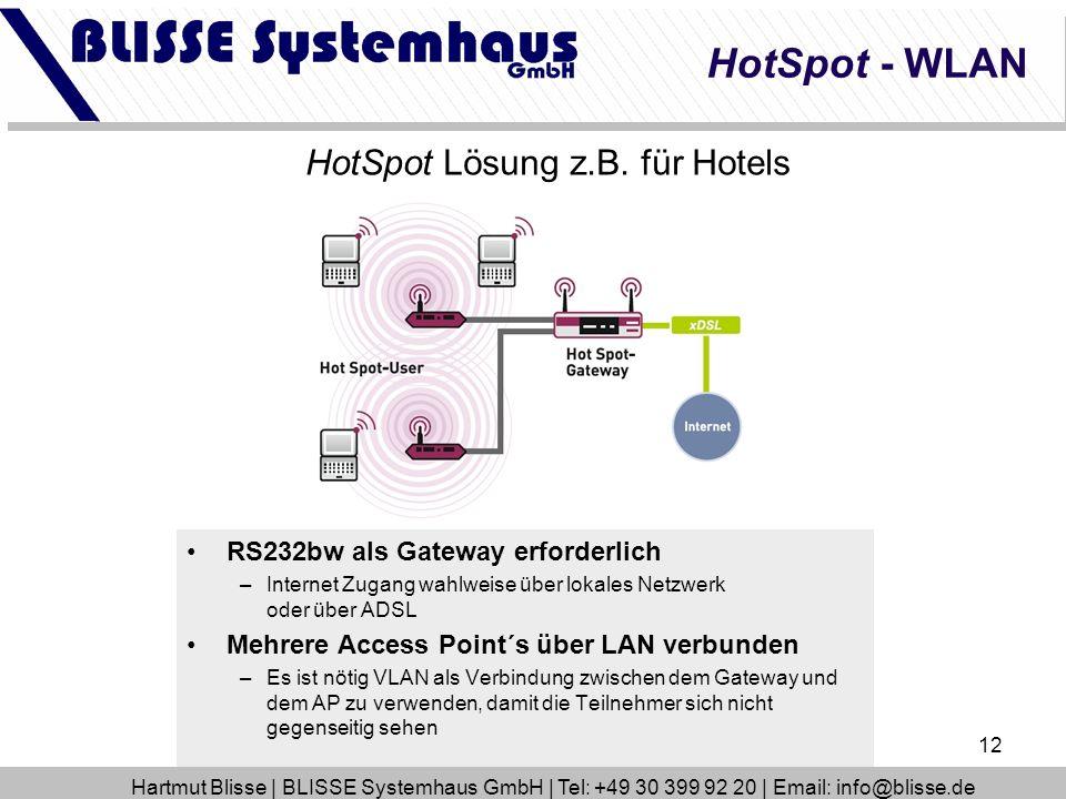 12 HotSpot Lösung z.B. für Hotels RS232bw als Gateway erforderlich –Internet Zugang wahlweise über lokales Netzwerk oder über ADSL Mehrere Access Poin