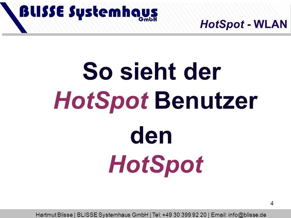 4 So sieht der HotSpot Benutzer den HotSpot HotSpot - WLAN Hartmut Blisse | BLISSE Systemhaus GmbH | Tel: +49 30 399 92 20 | Email: info@blisse.de