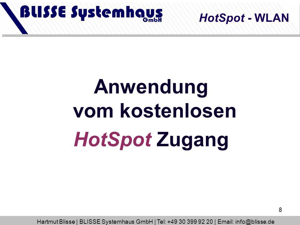 8 Anwendung vom kostenlosen HotSpot Zugang HotSpot - WLAN Hartmut Blisse | BLISSE Systemhaus GmbH | Tel: +49 30 399 92 20 | Email: info@blisse.de