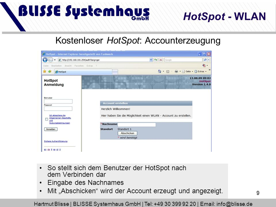 9 Kostenloser HotSpot: Accounterzeugung So stellt sich dem Benutzer der HotSpot nach dem Verbinden dar Eingabe des Nachnames Mit Abschicken wird der A