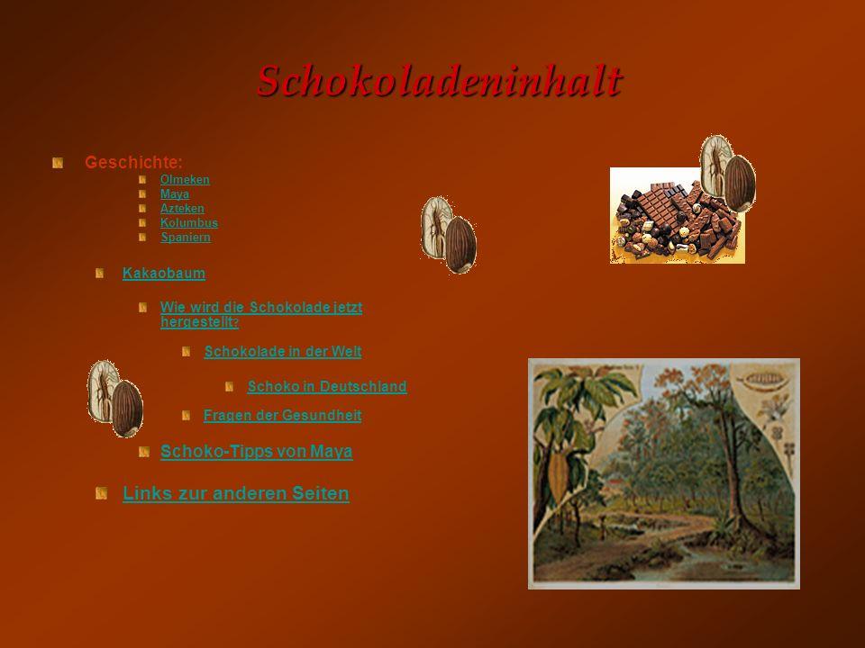 S SS Schokoladeninhalt Geschichte: Olmeken Maya Azteken Kolumbus Spaniern Kakaobaum Wie wird die Schokolade jetzt hergestellt ? Schokolade in der Welt