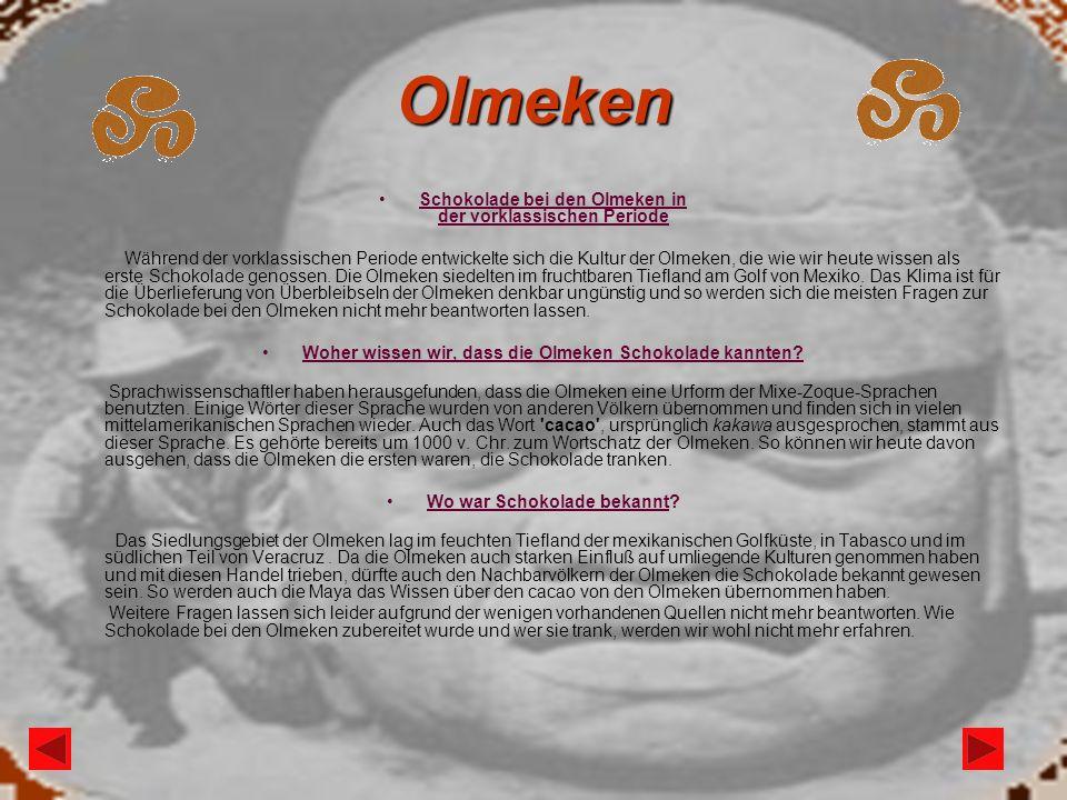 Olmeken Schokolade bei den Olmeken in der vorklassischen Periode Während der vorklassischen Periode entwickelte sich die Kultur der Olmeken, die wie w