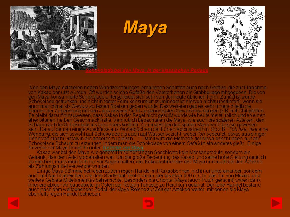 Maya Schokolade bei den Maya in der klassischen Periode Von den Maya existieren neben Wandzeichnungen, erhaltenen Schriften auch noch Gefäße, die zur