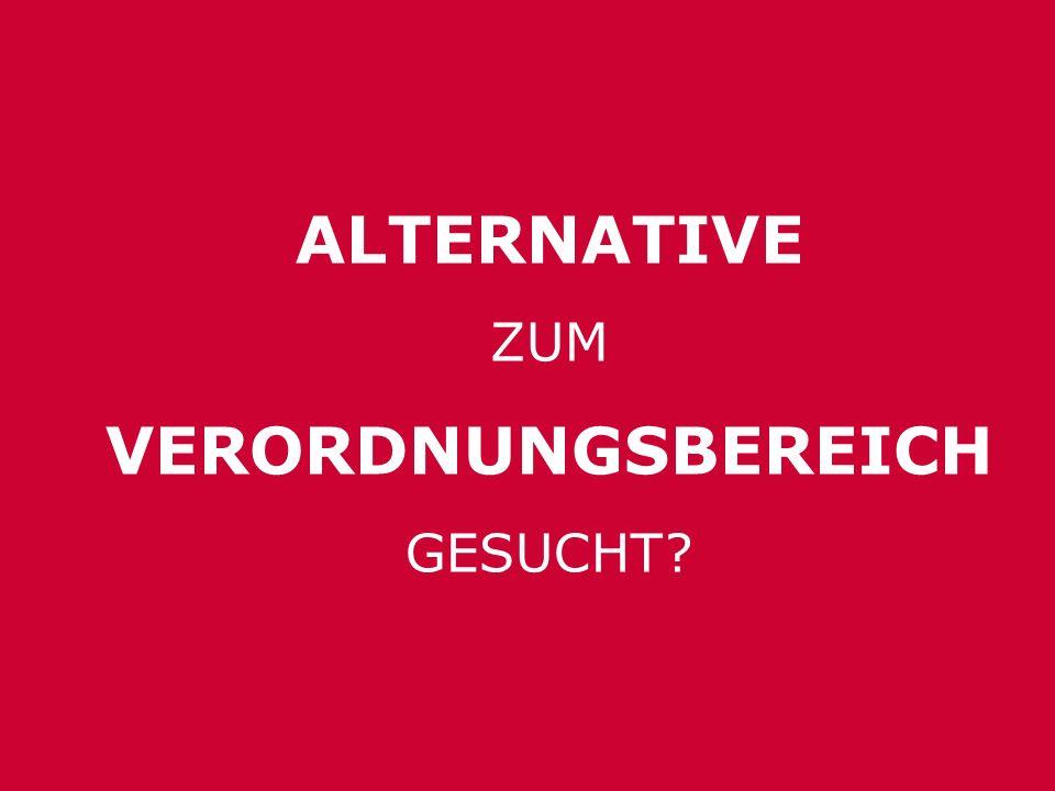 ALTERNATIVE ZUM VERORDNUNGSBEREICH GESUCHT