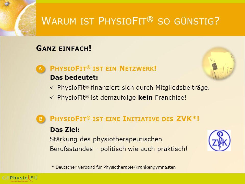 W ARUM IST P HYSIO F IT ® SO GÜNSTIG . G ANZ EINFACH .