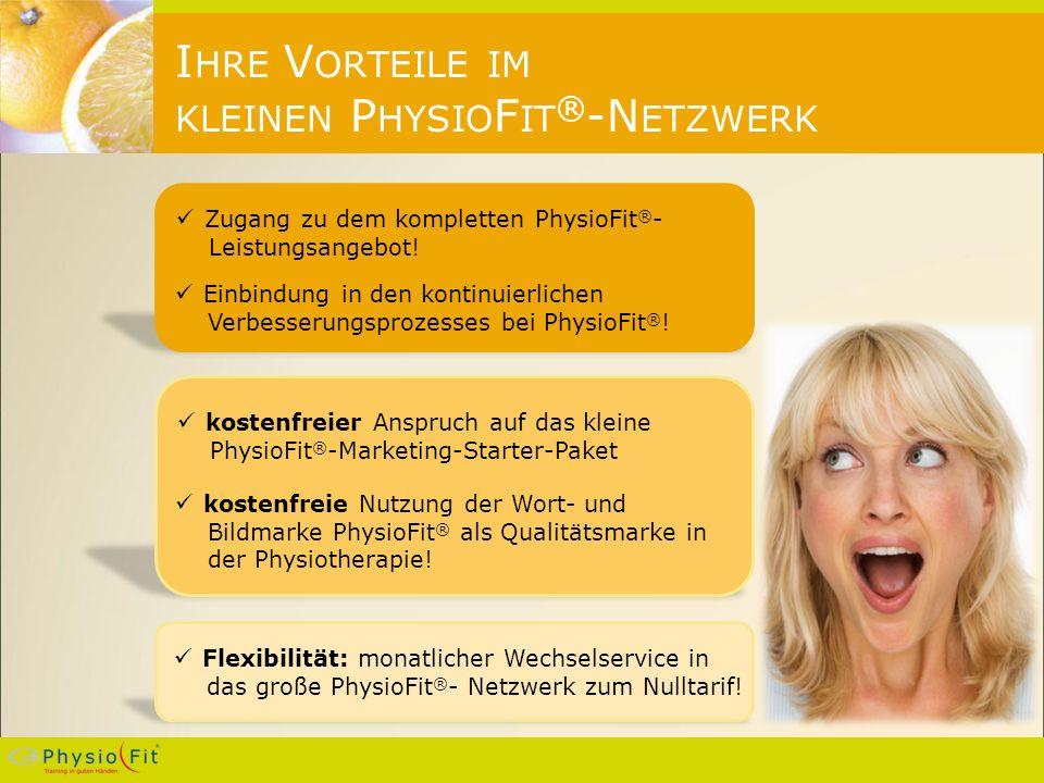 I HRE V ORTEILE IM KLEINEN P HYSIO F IT ® -N ETZWERK Zugang zu dem kompletten PhysioFit ® - Leistungsangebot.