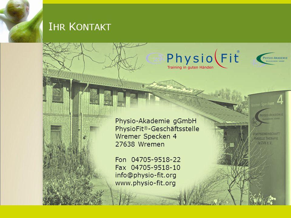 I HR K ONTAKT Physio-Akademie gGmbH PhysioFit ® -Geschäftsstelle Wremer Specken 4 27638 Wremen Fon 04705-9518-22 Fax 04705-9518-10 info@physio-fit.org www.physio-fit.org
