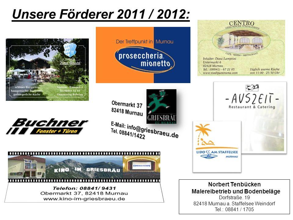 Unsere Förderer 2011 / 2012: Norbert Tenbücken Malereibetrieb und Bodenbeläge Dorfstraße. 19 82418 Murnau a. Staffelsee Weindorf Tel.: 08841 / 1705