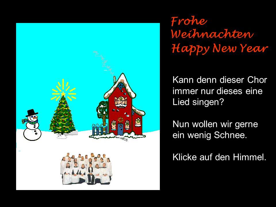 Frohe Weihnachten Kann denn dieser Chor immer nur dieses eine Lied singen.