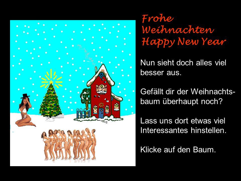 Frohe Weihnachten Oh ja, das ist schon viel besser.