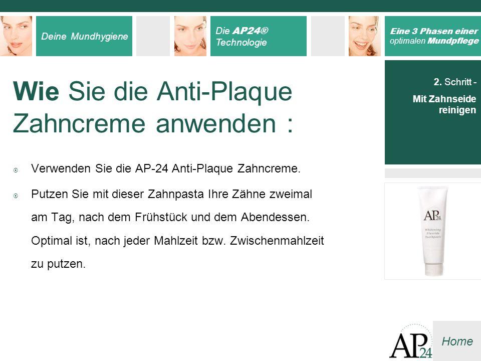 Deine Mundhygiene Die AP24® Technologie Eine 3 Phasen einer optimalen Mundpflege Home Wie Sie die Anti-Plaque Zahncreme anwenden : Verwenden Sie die A