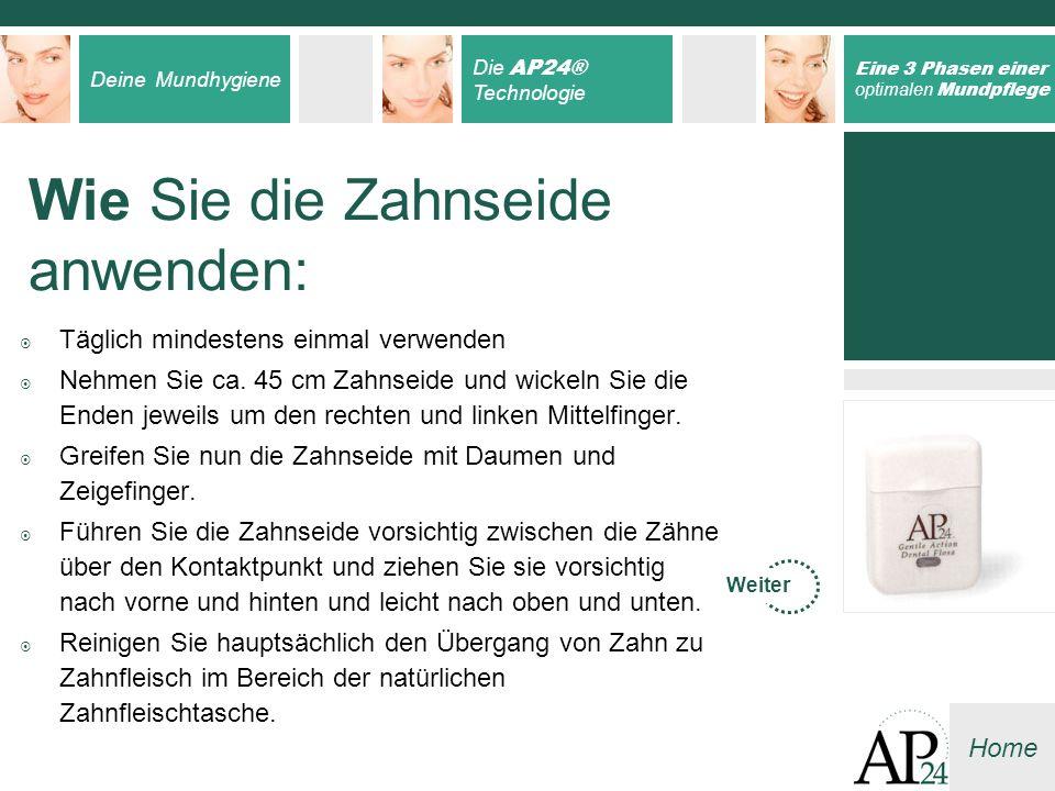 Deine Mundhygiene Die AP24® Technologie Eine 3 Phasen einer optimalen Mundpflege Home Täglich mindestens einmal verwenden Nehmen Sie ca. 45 cm Zahnsei