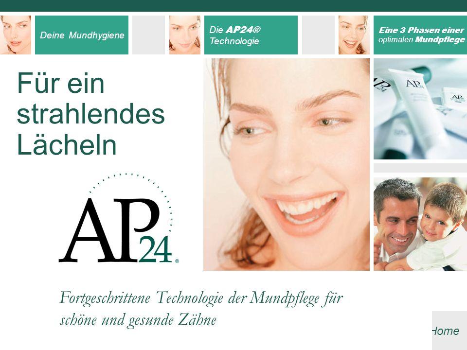 Deine Mundhygiene Die AP24® Technologie Eine 3 Phasen einer optimalen Mundpflege Home Für ein strahlendes Lächeln Fortgeschrittene Technologie der Mun