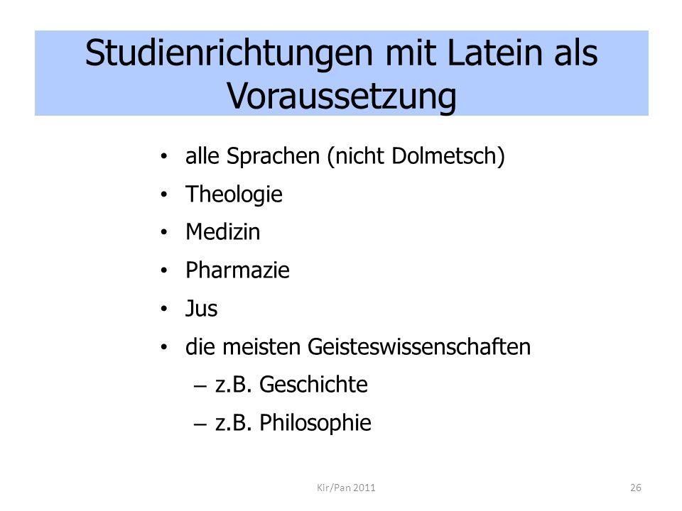 alle Sprachen (nicht Dolmetsch) Theologie Medizin Pharmazie Jus die meisten Geisteswissenschaften – z.B. Geschichte – z.B. Philosophie Kir/Pan 201126