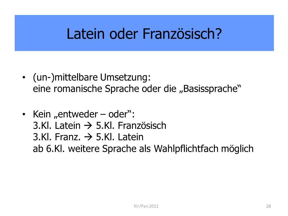 Latein oder Französisch? (un-)mittelbare Umsetzung: eine romanische Sprache oder die Basissprache Kein entweder – oder: 3.Kl. Latein 5.Kl. Französisch