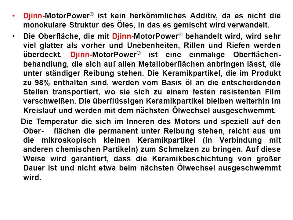Djinn-MotorPower ® ist kein herkömmliches Additiv, da es nicht die monokulare Struktur des Öles, in das es gemischt wird verwandelt. Die Oberfläche, d