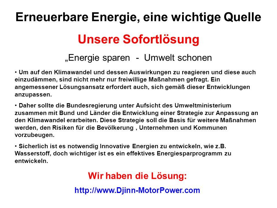 Erneuerbare Energie, eine wichtige Quelle Unsere Sofortlösung Energie sparen - Umwelt schonen Um auf den Klimawandel und dessen Auswirkungen zu reagie
