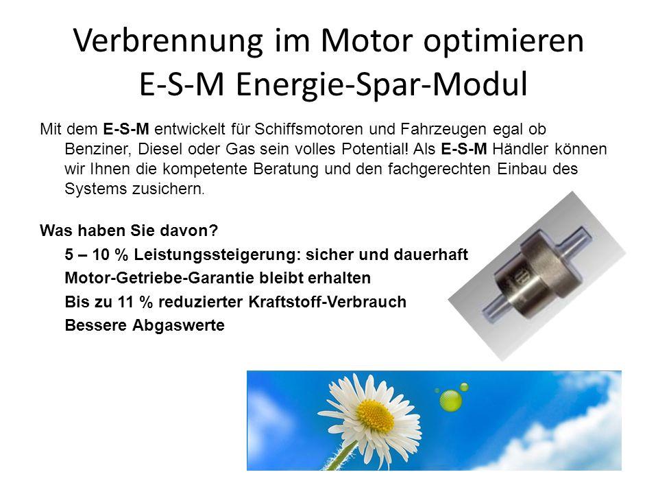 Verbrennung im Motor optimieren E-S-M Energie-Spar-Modul Mit dem E-S-M entwickelt für Schiffsmotoren und Fahrzeugen egal ob Benziner, Diesel oder Gas