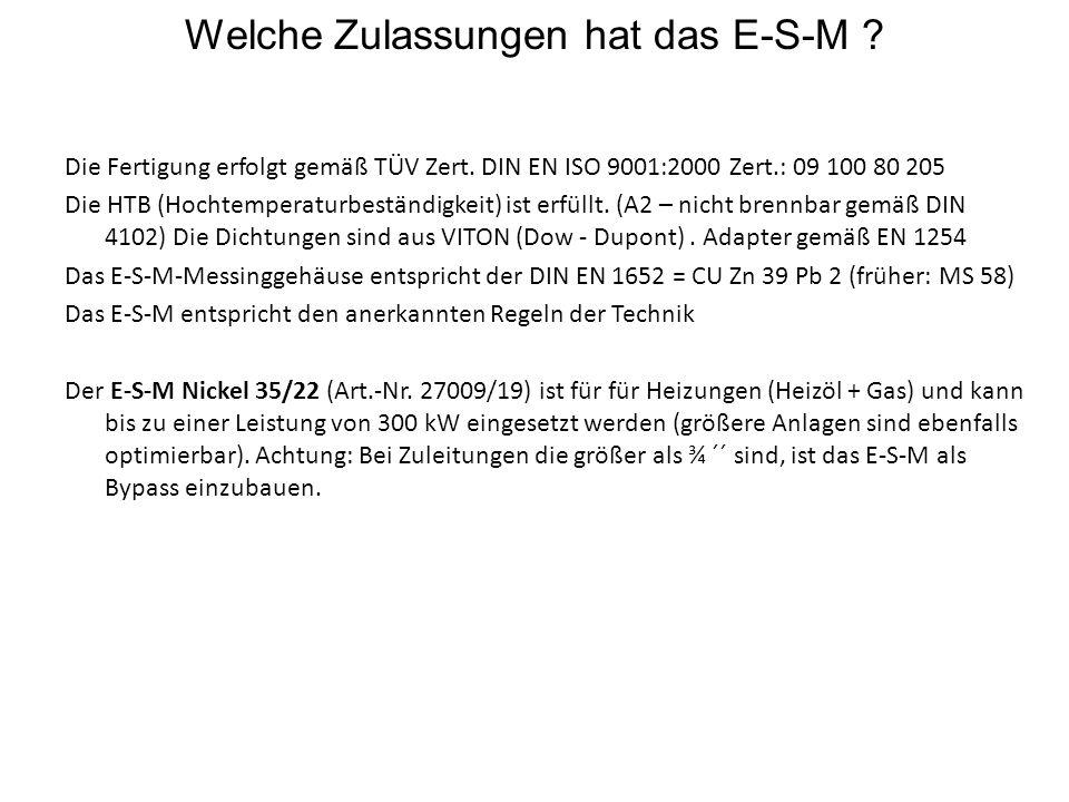 Welche Zulassungen hat das E-S-M ? Die Fertigung erfolgt gemäß TÜV Zert. DIN EN ISO 9001:2000 Zert.: 09 100 80 205 Die HTB (Hochtemperaturbeständigkei
