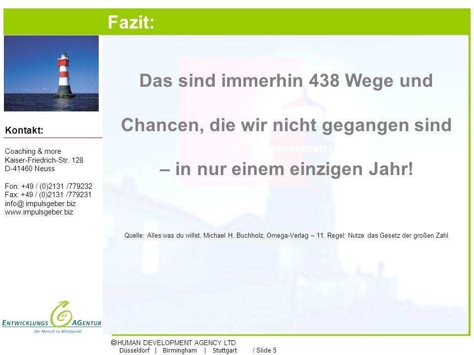 HUMAN DEVELOPMENT AGENCY LTD Düsseldorf | Birmingham | Stuttgart / Slide 5 Kontakt: Unternehmen in der Gründung Das sind immerhin 438 Wege und Chancen, die wir nicht gegangen sind – in nur einem einzigen Jahr.