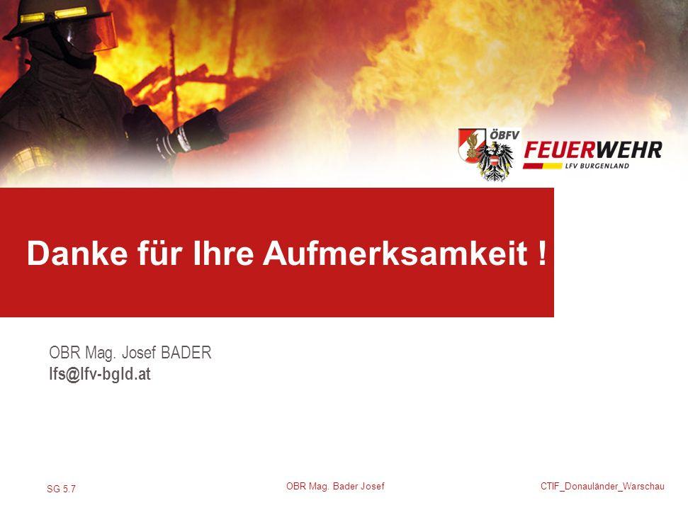 SG 5.7 CTIF_Donauländer_Warschau OBR Mag. Bader Josef OBR Mag. Josef BADER lfs@lfv-bgld.at Danke für Ihre Aufmerksamkeit !
