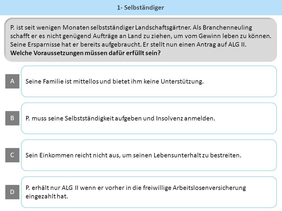 Falsch Leider falsch... Versuche es doch einfach noch einmal :) § 7 Abs. 3 Nr. 3 SGB II hilft dir auf die richtige Antwort zu kommen!