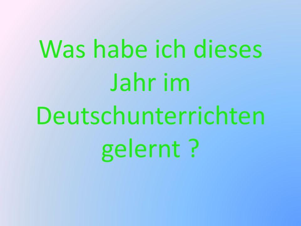 Was habe ich dieses Jahr im Deutschunterrichten gelernt ?