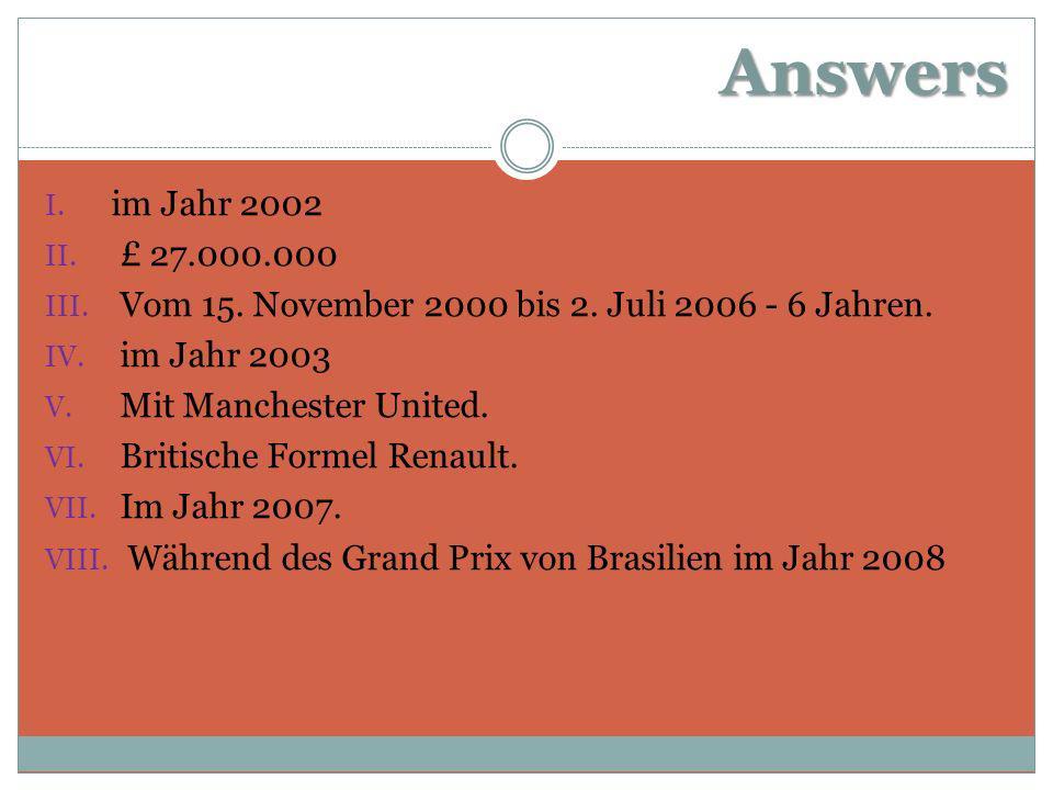 Answers I.im Jahr 2002 II. £ 27.000.000 III. Vom 15.
