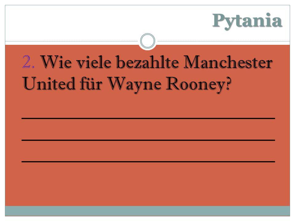 Pytania Wie viele bezahlte Manchester United für Wayne Rooney.