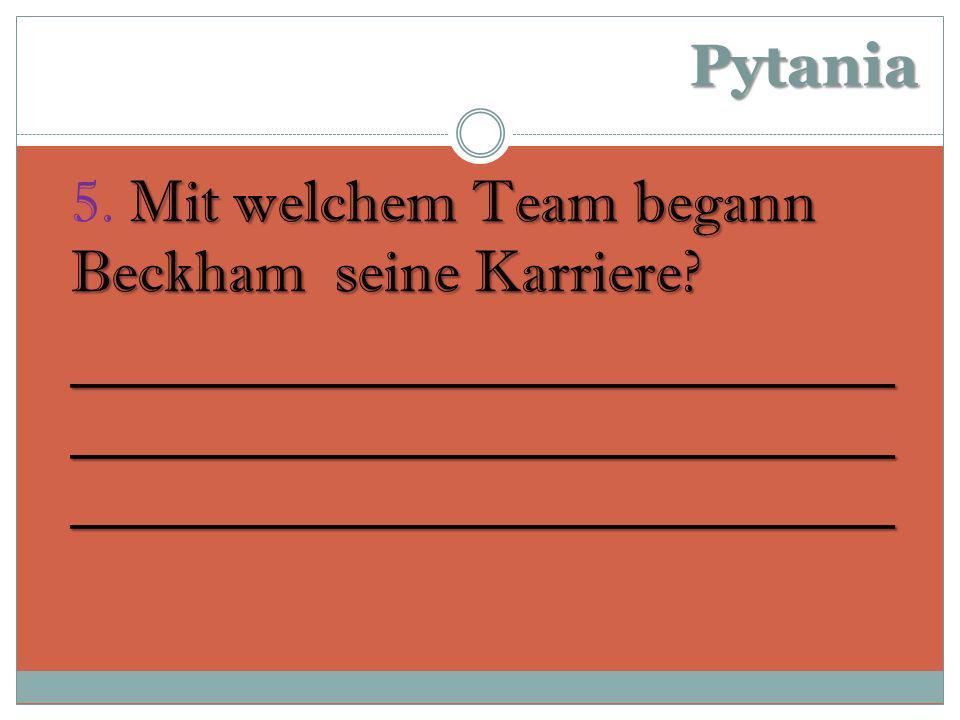 Pytania Mit welchem Team begann Beckham seine Karriere.