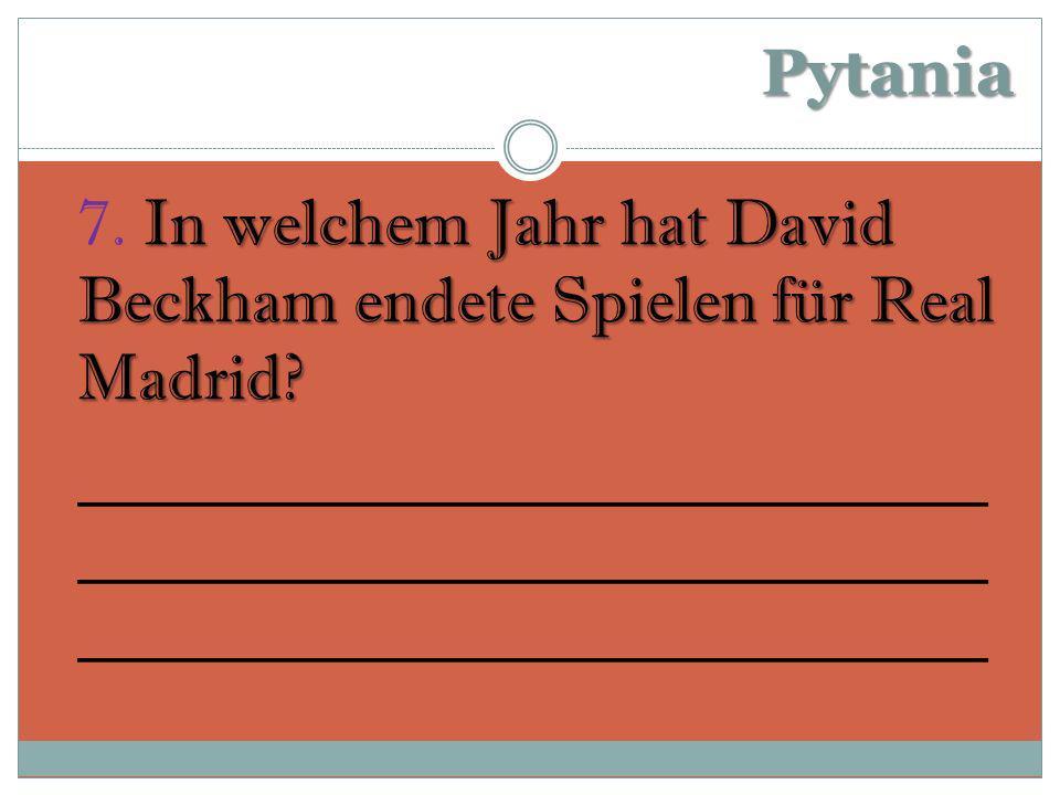 Pytania In welchem Jahr hat David Beckham endete Spielen für Real Madrid.