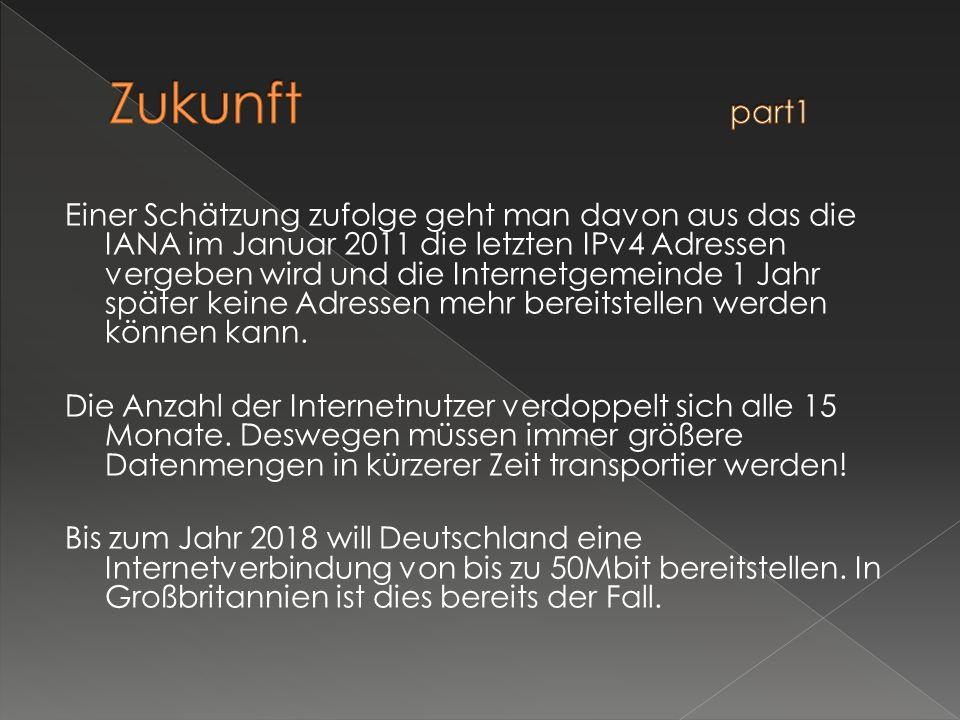 Einer Schätzung zufolge geht man davon aus das die IANA im Januar 2011 die letzten IPv4 Adressen vergeben wird und die Internetgemeinde 1 Jahr später