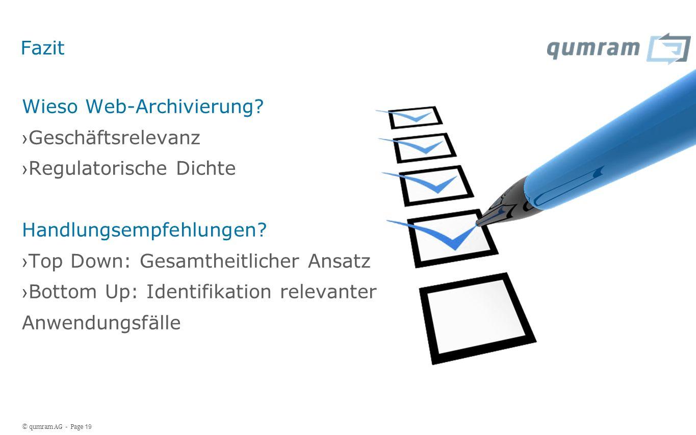 © qumram AG - Page 19 Fazit Wieso Web-Archivierung? Geschäftsrelevanz Regulatorische Dichte Handlungsempfehlungen? Top Down: Gesamtheitlicher Ansatz B
